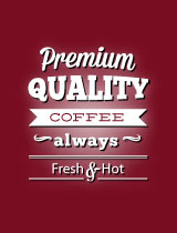 Premium Quality Coffee - always fresh and hot!